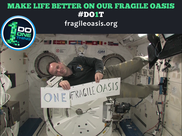 #Do1T Do One Thing to Make Life Better on our Fragile Oasis